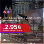Passagens 3 em 1 – <b>LOS ANGELES + LAS VEGAS + MIAMI</b>! A partir de R$ 2.954, todos os trechos, c/ taxas! Saídas de SP!