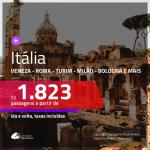 Promoção de Passagens para a <b>ITÁLIA: Bologna, Florença, Milão, Nápoles, Roma, Turim ou Veneza</b>! A partir de R$ 1.823, ida e volta, c/ taxas!