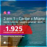 Promoção de Passagens 2 em 1 – <b>CANCÚN, CARTAGENA, CURAÇAO ou SAN ANDRES + MIAMI</b>! A partir de R$ 1.925, todos os trechos, c/ taxas!