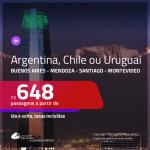 Promoção de Passagens para a <b>ARGENTINA, CHILE ou URUGUAI</b> – Escolha entre: <b>Buenos Aires, Mendoza, Santiago ou Montevideo</b>! A partir de R$ 648, ida e volta, c/ taxas!