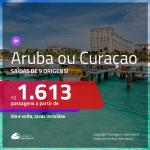 Promoção de Passagens para <b>ARUBA ou CURAÇAO</b>! A partir de R$ 1.613, ida e volta, c/ taxas!