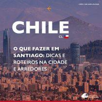 O que fazer em Santiago: roteiro de até 7 dias na capital do Chile