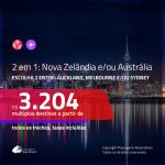 Promoção de Passagens 2 em 1 – <b>Nova Zelândia e/ou Austrália</b> – Escolha 2 entre: <b>Auckland, Melbourne e/ou Sydney</b>! A partir de R$ 3.204, todos os trechos, c/ taxas!