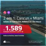 Passagens 2 em 1 – <b>CANCUN + MIAMI</b>! A partir de R$ 1.589, todos os trechos, c/ taxas!
