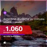 Promoção de Passagens para a <b>ARGENTINA: Bariloche ou Ushuaia</b>! A partir de R$ 1.060, ida e volta, c/ taxas!