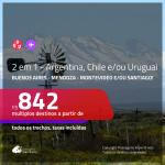Promoção de Passagens 2 em 1 – <b>ARGENTINA, CHILE e/ou URUGUAI</b> – Escolha 2 entre: <b>Buenos Aires, Mendoza, Montevideo e/ou Santiago</b>! A partir de R$ 842, todos os trechos, c/ taxas!