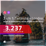 Promoção de Passagens 2 em 1 – <b>TAILÂNDIA: Bangkok + INGLATERRA: Londres</b>! A partir de R$ 3.237, todos os trechos, c/ taxas!