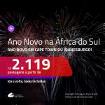 Passagens em promoção para o <b>ANO NOVO</b>! Vá para a: <b>ÁFRICA DO SUL: Cape Town ou Joanesburgo</b>! A partir de R$ 2.119, ida e volta, c/ taxas!