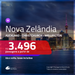Passagens para a <b>NOVA ZELÂNDIA: Auckland, Christchurch ou Wellington</b>! A partir de R$ 3.496, ida e volta, c/ taxas!