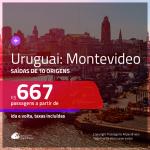 Promoção de Passagens para <b>URUGUAI: Montevideo</b>! A partir de R$ 667, ida e volta, c/ taxas!