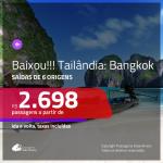 BAIXOU!!! Promoção de Passagens para a <b>TAILÂNDIA: Bangkok</b>! A partir de R$ 2.698, ida e volta, c/ taxas!