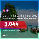 Promoção de Passagens 2 em 1 – <b>LONDRES + TAILÂNDIA: Bangkok</b>! A partir de R$ 3.044, todos os trechos, c/ taxas!