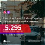 Passagens 2 em 1 em <b>CLASSE EXECUTIVA</b> – <b>MILÃO ou ROMA + ESPANHA ou ITÁLIA</b>! A partir de R$ 5.295, todos os trechos, c/ taxas!