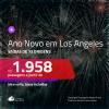 Passagens em promoção para o <b>ANO NOVO</b>! Vá para: <b>LOS ANGELES</b>! A partir de R$ 1.958, ida e volta, c/ taxas!
