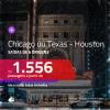 Promoção de Passagens para <b>CHICAGO ou TEXAS – HOUSTON</b>! A partir de R$ 1.556, ida e volta, c/ taxas!