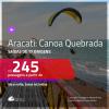 Promoção de Passagens para <b>ARACATI: Canoa Quebrada</b>! A partir de R$ 245, ida e volta, c/ taxas!