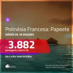 Promoção de Passagens para a <b>POLINÉSIA FRANCESA: Papeete</b>! A partir de R$ 3.882, ida e volta, c/ taxas!