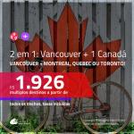 Promoção de Passagens 2 em 1 – <b>CANADÁ: Vancouver + Montreal, Quebec ou Toronto</b>! A partir de R$ 1.926, todos os trechos, c/ taxas!