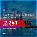 Promoção de Passagens para a <b>CHINA: Pequim, Xangai ou Hong Kong</b>! A partir de R$ 2.241, ida e volta, c/ taxas!