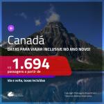 Promoção de Passagens para o <b>CANADÁ: Calgary, Montreal, Ottawa, Quebec, Toronto ou Vancouver</b>, com datas p/ viajar INCLUSIVE NO ANO NOVO! A partir de R$ 1.694, ida e volta, c/ taxas!