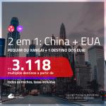 Promoção de Passagens 2 em 1 – <b>CHINA: Pequim ou Xangai + EUA: Chicago, Las Vegas, Los Angeles, Nova York ou San Francisco</b>! A partir de R$ 3.118, todos os trechos, c/ taxas!