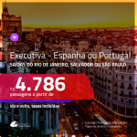 Passagens em <b>CLASSE EXECUTIVA</b> para a <b>ESPANHA: Barcelona, Madri; PORTUGAL: Lisboa, Porto</b>! A partir de R$ 4.786, ida e volta, c/ taxas!