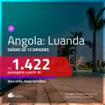Promoção de Passagens para a <b>ANGOLA: Luanda</b>! A partir de R$ 1.422, ida e volta, c/ taxas!
