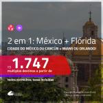 Promoção de Passagens 2 em 1 – <b>CIDADE DO MÉXICO ou CANCÚN + MIAMI ou ORLANDO</b>! A partir de R$ 1.747, todos os trechos, c/ taxas!