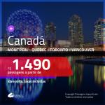 Promoção de Passagens para o <b>CANADÁ: Montreal, Quebec, Toronto ou Vancouver</b>! A partir de R$ 1.490, ida e volta, c/ taxas!