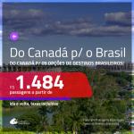 Do <b>CANADÁ</b> para o <b>BRASIL</b>! Aproveite a promoção de passagens saindo do Canadá para 09 destinos brasileiros! A partir de R$ 1.484, ida e volta, c/ taxas!
