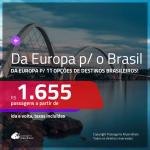 Da <b>EUROPA</b> para o <b>BRASIL</b>! Promoção de Passagens saindo da Europa para 11 opções de destinos brasileiros! A partir de R$ 1.655, ida e volta, c/ taxas!