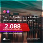 Promoção de Passagens 2 em 1 – <b>AMSTERDAM + PORTUGAL: Lisboa ou Porto</b>! A partir de R$ 2.088, todos os trechos, c/ taxas!