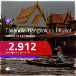 Promoção de Passagens para a <b>TAILÂNDIA: Bangkok ou Phuket</b>! A partir de R$ 2.912, ida e volta, c/ taxas!