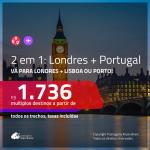 Promoção de Passagens 2 em 1 – <b>LONDRES + PORTUGAL: Lisboa ou Porto</b>! A partir de R$ 1.736, todos os trechos, c/ taxas!