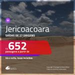 Seleção de Passagens para <b>JERICOACOARA</b>! A partir de R$ 652, ida e volta, c/ taxas!