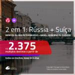 Promoção de Passagens 2 em 1 – <b>RÚSSIA: Moscou ou São Petersburgo + SUÍÇA: Basel, Genebra ou Zurique</b>! A partir de R$ 2.375, todos os trechos, c/ taxas!