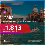 Promoção de Passagens para a <b>ITÁLIA: Bologna, Florenca, Milão, Napoles, Roma, Turim, Veneza ou Verona</b>! A partir de R$ 1.813, ida e volta, c/ taxas!