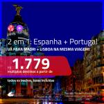 Promoção de Passagens 2 em 1 – <b>ESPANHA: Madri + PORTUGAL: Lisboa</b>! A partir de R$ 1.779, todos os trechos, c/ taxas!