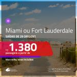 Promoção de Passagens para <b>MIAMI ou FORT LAUDERDALE</b>! A partir de R$ 1.380, ida e volta, c/ taxas!
