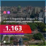 Promoção de Passagens 3 em 1 – <b>ARGENTINA + CHILE + URUGUAI</b> – Vá para: <b>Buenos Aires + Montevideo + Santiago</b>! A partir de R$ 1.163, todos os trechos, c/ taxas!