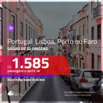 Promoção de Passagens para <b>PORTUGAL: Lisboa, Porto ou Faro</b>! A partir de R$ 1.585, ida e volta, c/ taxas!