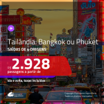 Promoção de Passagens para a <b>TAILÂNDIA: Bangkok ou Phuket</b>! A partir de R$ 2.928, ida e volta, c/ taxas!