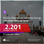 Promoção de Passagens para a <b>RÚSSIA: Moscou ou São Petersburgo</b>! A partir de R$ 2.201, com opções para o ANO NOVO a partir de R$ 2.595, ida e volta, c/ taxas!