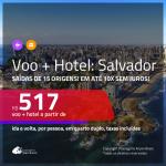 Promoção de <b>PASSAGEM + HOTEL</b> para <b>SALVADOR</b>! A partir de R$ 517, por pessoa, quarto duplo, c/ taxas!