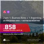 Promoção de Passagens 2 em 1 <b>ARGENTINA</b> – Vá para: <b>Buenos Aires + Bariloche, Cordoba, El Calafate, Jujuy, Mendoza, Rosario ou Ushuaia</b>! A partir de R$ 858, todos os trechos, c/ taxas!
