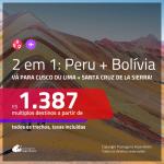 Promoção de Passagens 2 em 1 – <b>PERU: Cusco ou Lima + BOLÍVIA: Santa Cruz de la Sierra</b>! A partir de R$ 1.387, todos os trechos, c/ taxas!