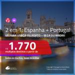 Promoção de Passagens 2 em 1 – <b>PORTUGAL: Lisboa ou Porto + ESPANHA: Ibiza ou Madri</b>! A partir de R$ 1.770, todos os trechos, c/ taxas!
