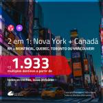 Promoção de Passagens 2 em 1 – <b>NOVA YORK + CANADÁ: Montreal, Quebec, Toronto ou Vancouver</b>! A partir de R$ 1.933, todos os trechos, c/ taxas!