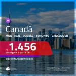 Promoção de Passagens para o <b>CANADÁ: Montreal, Quebec, Toronto ou Vancouver</b>! A partir de R$ 1.456, ida e volta, c/ taxas!