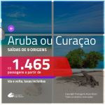 Promoção de Passagens para <b>ARUBA ou CURAÇAO</b>! A partir de R$ 1.465 saindo de Manaus, outras cidades a partir de R$ 1.729, ida e volta, c/ taxas!
